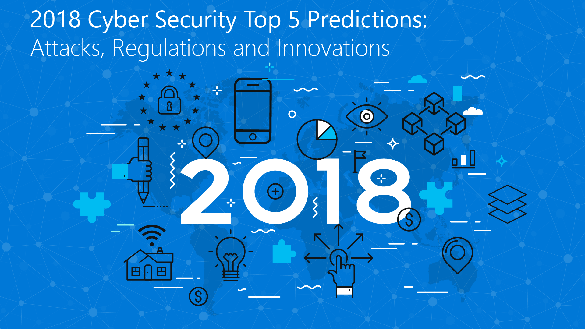 2018 Cyber Security Top 5 Predictions: Attacks, Regulations and Innovations