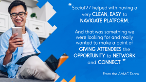 """A man holding his mobile phone with white text over a blue background reading: """"Social27 helped with having a very clean, easy to navigate platform. And that was something we were looking for and really wanted to make a point of giving attendees the opportunity to network and connect. – From the AAMC Team"""""""