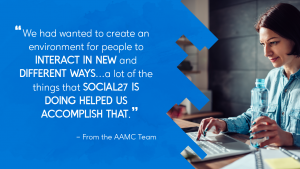 """A woman at her laptop holding a water bottle with white text over a blue background reading: """"We had wanted to create an environment for people to interact in new and different ways…a lot of the things that Social27 is doing helped us accomplish that. – From the AAMC Team"""""""