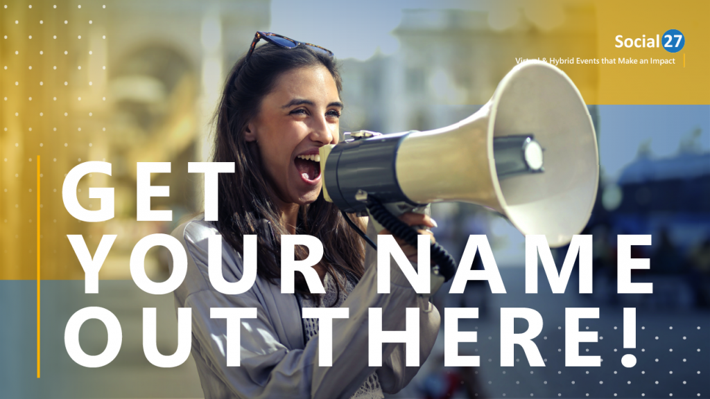 """An event sponsor that's trying to attract attendees to their virtual sponsor booth, holding a megaphone, white text that reads """"Get Your Name Out There!"""""""