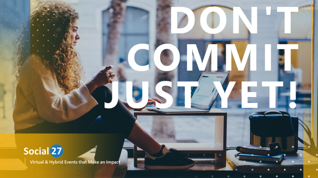 """A virtual event sponsor is on a laptop and pondering at virtual event sponsorship packages, white bold text that reads """"Don't Commit Just Yet"""""""