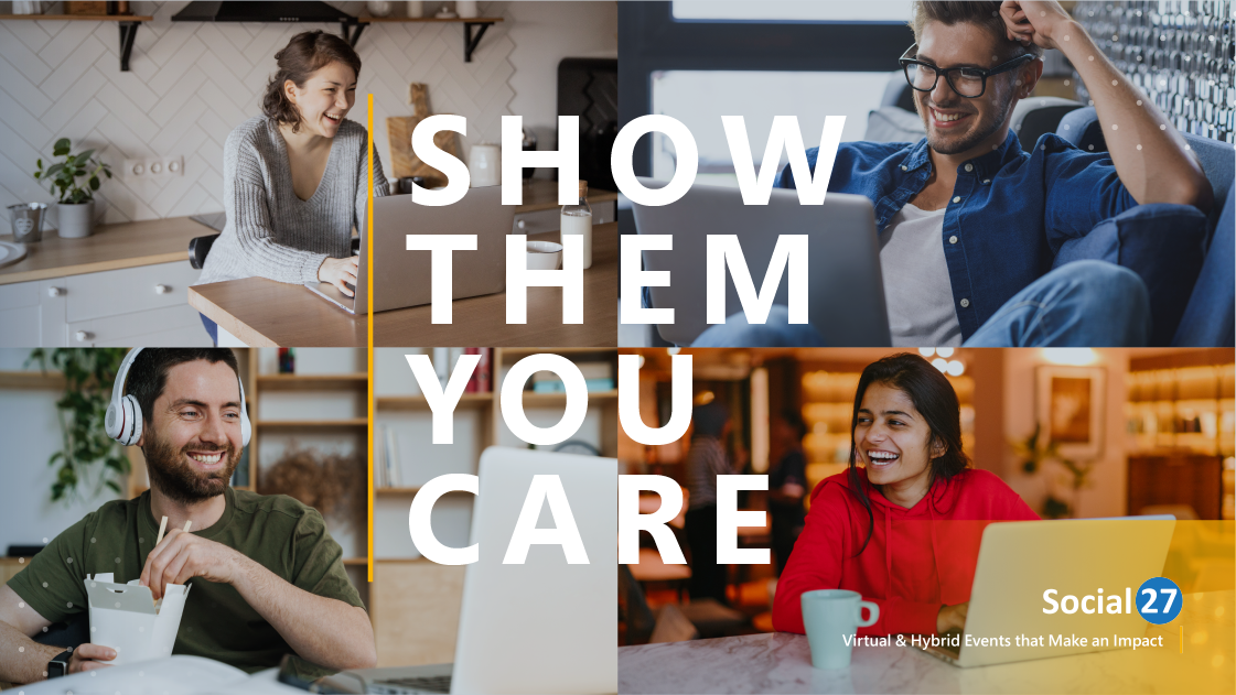 """Virtual event attendees connect virtually on their laptops through virtual event networking while on Social27 Virtual Event Platform, white bold text that reads """"Show Them You Care"""""""